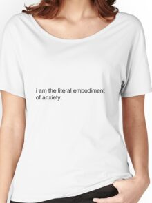 i am the literal embodiment of anxiety Women's Relaxed Fit T-Shirt
