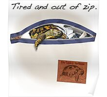 Tortoise - Tired and out of Zip Poster