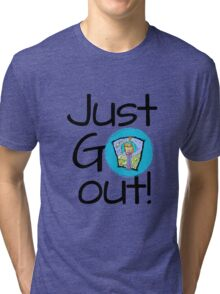 Just go out Tri-blend T-Shirt