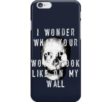 I Wonder What Your Skull Would Look Like On My Wall iPhone Case/Skin