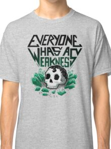 Everyone Has A Weakness Classic T-Shirt