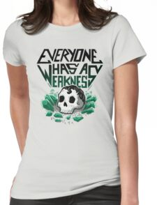 Everyone Has A Weakness Womens Fitted T-Shirt