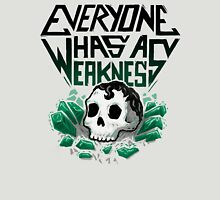 Everyone Has A Weakness Unisex T-Shirt