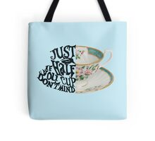 """Alice in Wonderland Quote """"Just a Half Cup, If you Don't Mind"""" Tote Bag"""