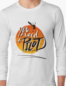 You Need A Pilot? Long Sleeve T-Shirt
