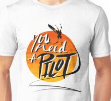 You Need A Pilot? Unisex T-Shirt