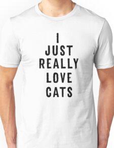 I just really love cats Unisex T-Shirt