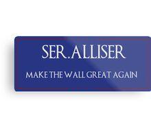"Ser. Alliser Thorne ""Make The Wall Great Again"" Metal Print"
