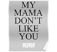 My Mama Don't Like You -BIEBER- Poster