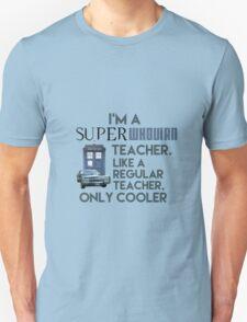 I'm a SuperWhovian Teacher - like a regular teacher, only cooler T-Shirt