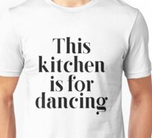 This Kitchen Is For Dancing. Unisex T-Shirt