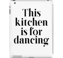 This Kitchen Is For Dancing. iPad Case/Skin