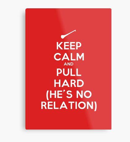 Keep Calm and Pull Hard Metal Print