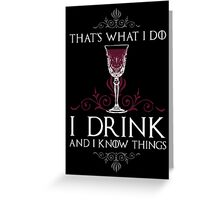 I Drink and I Know Things (GAME OF THRONES) Greeting Card