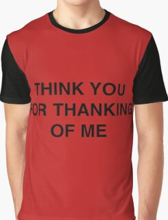 Think You For Thanking Of Me Graphic T-Shirt