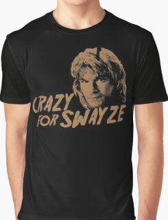 CRAZY FOR SWAYZE Graphic T-Shirt