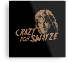 CRAZY FOR SWAYZE Metal Print