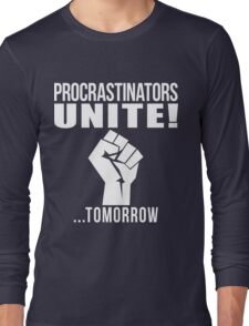 Procrastinators unite! Long Sleeve T-Shirt