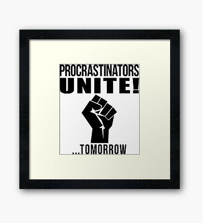 Procrastinators unite! Framed Print
