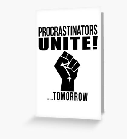 Procrastinators unite! Greeting Card
