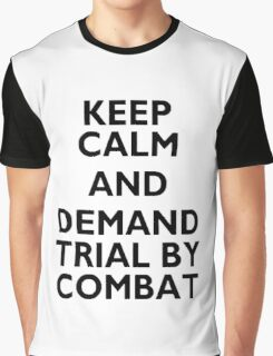 Keep Calm and Demand Trial by Combat Graphic T-Shirt