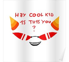 Terezi H3Y COOL K1D 1S TH1S YOU? Poster