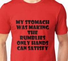 My stomach was making the rumblies Unisex T-Shirt