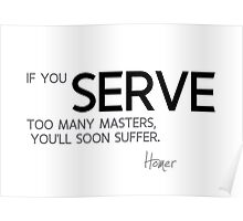serve many masters - homer Poster