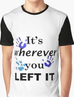 It's wherever you left it Graphic T-Shirt