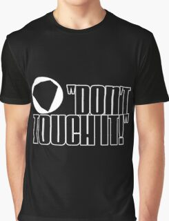 Don't Touch It! Graphic T-Shirt