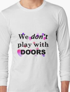 We don't play with doors Long Sleeve T-Shirt