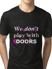 We don't play with doors Tri-blend T-Shirt