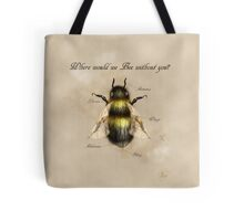 Where would we Bee without you? Tote Bag