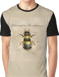 Where would we Bee without you? Graphic T-Shirt