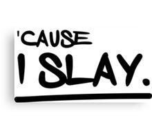 'Cause I Slay Canvas Print