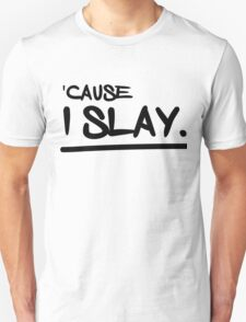 'Cause I Slay Unisex T-Shirt