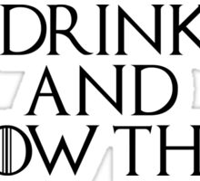 Tyrion wise words: I drink and I know things Sticker