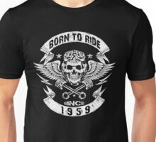 Born to ride since 1959 Unisex T-Shirt