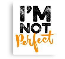 I'm Not Perfect Canvas Print