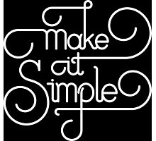 Make it Simple (White Print Edition) Photographic Print