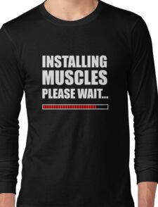 Installing muscles  Long Sleeve T-Shirt