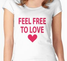 Feel free to love Women's Fitted Scoop T-Shirt