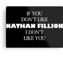 I like Nathan Fillion Metal Print