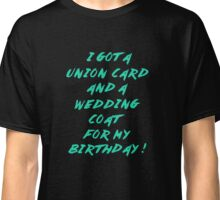 WEDDING COAT FOR YOUR BIRTHDAY Classic T-Shirt
