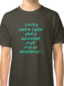 WEDDING COAT FOR YOUR BIRTHDAY Classic T-Shirt