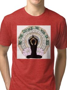 Be the change you wish to see Tri-blend T-Shirt