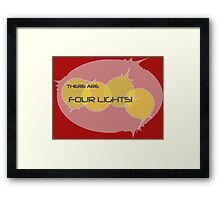 There... Are... Four... Lights! Framed Print
