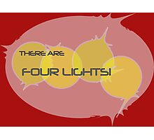 There... Are... Four... Lights! Photographic Print