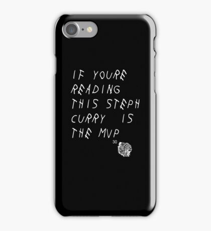 IF YOURE READING THIS STEPH CURRY IS THE MVP iPhone Case/Skin