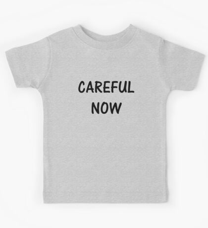 Careful Now Kids Tee